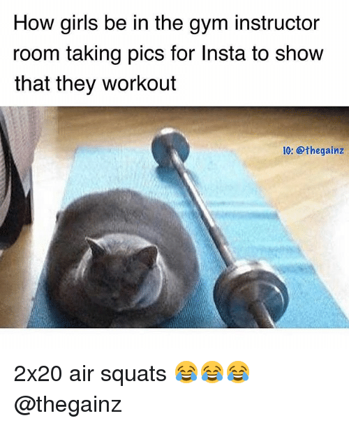 Girls, Gym, and Squats: How girls be in the gym instructor  room taking pics for Insta to show  that they workout  IG: @thegainz 2x20 air squats 😂😂😂 @thegainz