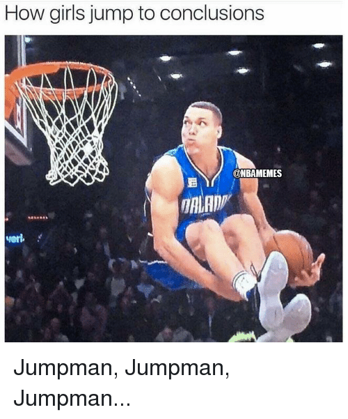 Nba: How girls jump to conclusions  ONBAMEMES Jumpman, Jumpman, Jumpman...