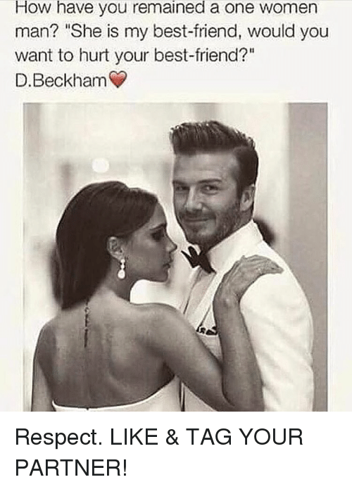"Memes, 🤖, and Wanted: How have you remained a one women  man? ""She is my best-friend, would you  want to hurt your best-friend?""  D. Beckham Respect. LIKE & TAG YOUR PARTNER!"