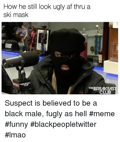 fugly: How he still look ugly af thru a  ski mask  THEBREAKEAS Suspect is believed to be a black male, fugly as hell #meme #funny #blackpeopletwitter #lmao