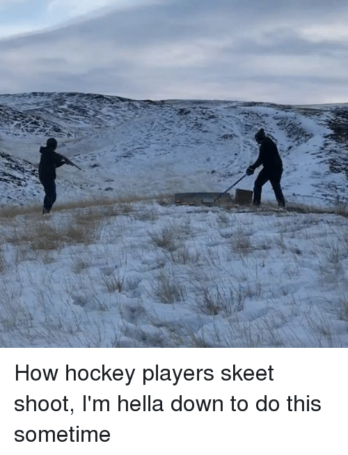 Hockey, Memes, and 🤖: How hockey players skeet shoot, I'm hella down to do this sometime