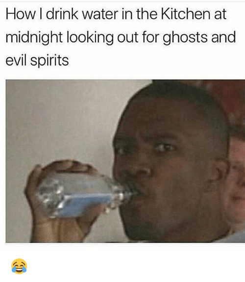 Funny, Water, and Evil: How I drink water in the Kitchen at  midnight looking out for ghosts and  evil spirits 😂
