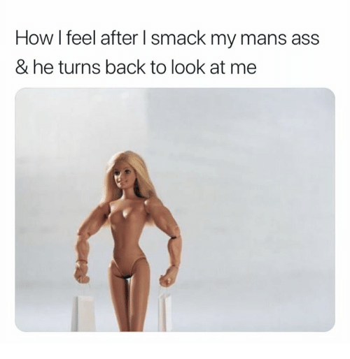 Ass, Back, and How: How I feel after l smack my mans ass  & he turns back to look at me