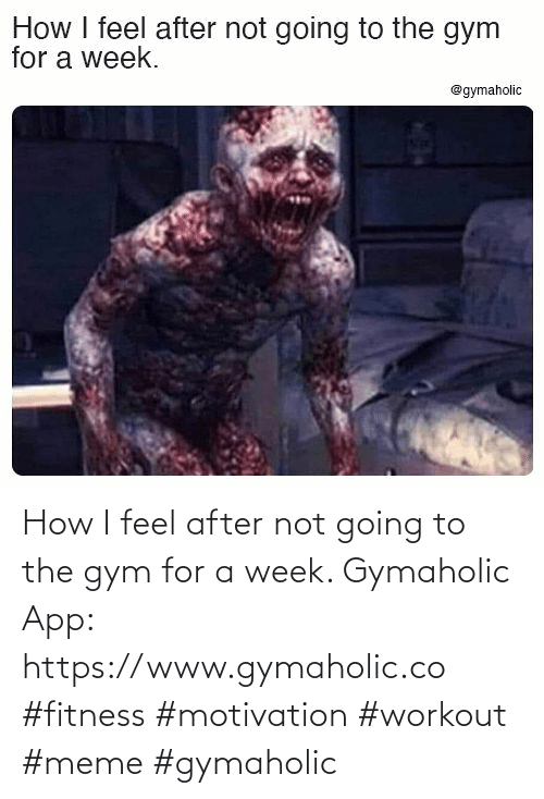 Not Going: How I feel after not going to the gym for a week.  Gymaholic App: https://www.gymaholic.co  #fitness #motivation #workout #meme #gymaholic