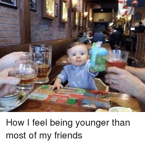 Girl Memes: How I feel being younger than most of my friends