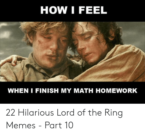 Funny Lord Of The Rings: HOW I FEEL  WHEN I FINISH MY MATH HOMEWORK 22 Hilarious Lord of the Ring Memes - Part 10