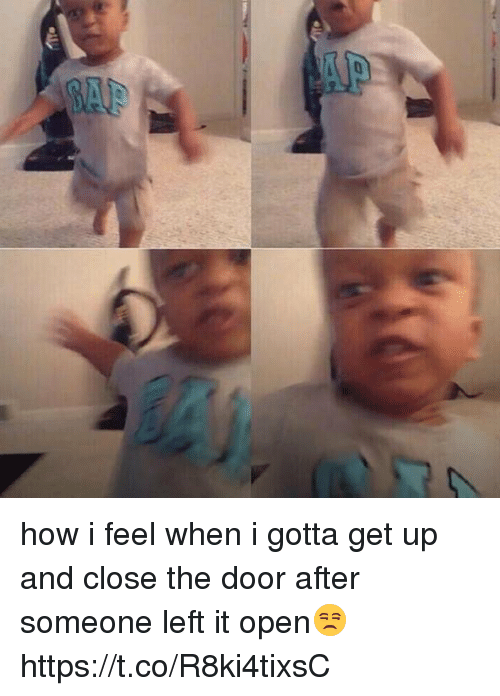 how i feel when: how i feel when i gotta get up and close the door after someone left it open😒 https://t.co/R8ki4tixsC