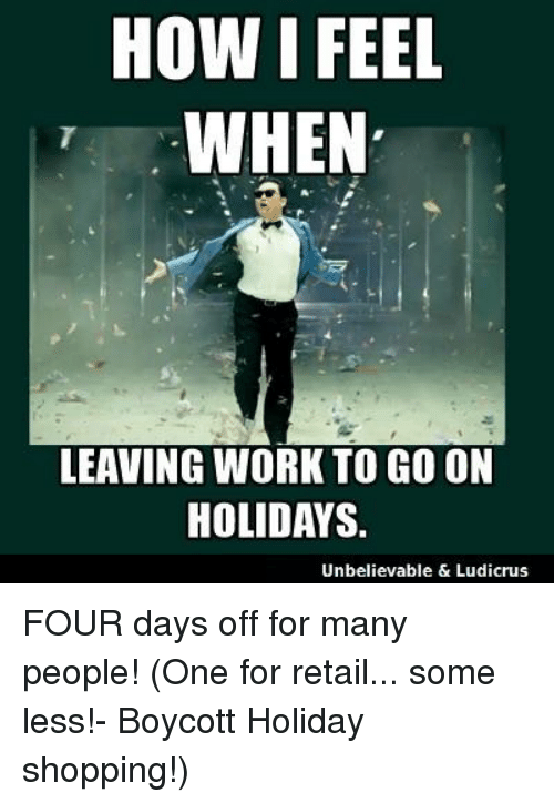 How I FEEL WHEN LEAVING WORK TO GO ON HOLIDAYS Unbelievable & Ludicrus FOUR Days Off for Many ...