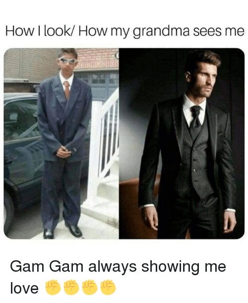 gam: How I look/ How my grandma sees me Gam Gam always showing me love ✊✊✊✊
