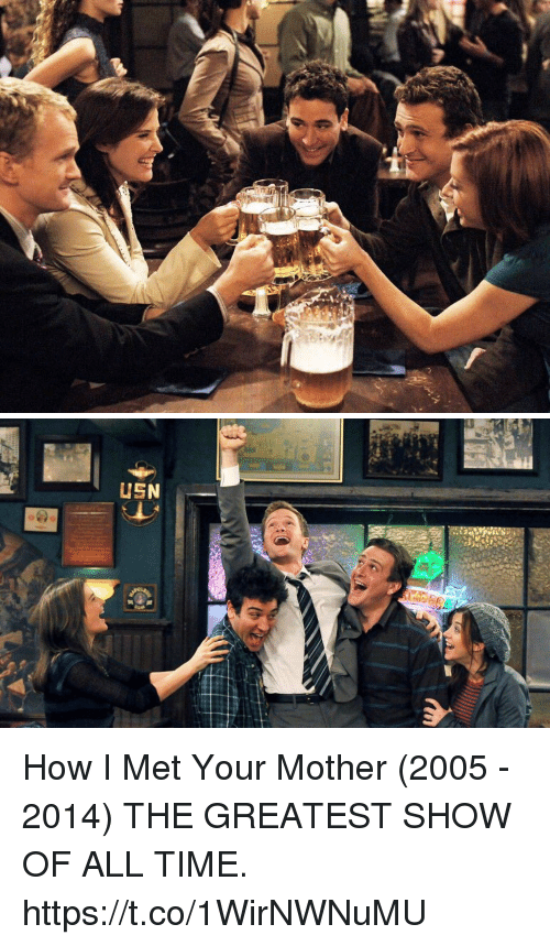 Memes, How I Met Your Mother, and Time: How I Met Your Mother (2005 - 2014)  THE GREATEST SHOW OF ALL TIME. https://t.co/1WirNWNuMU