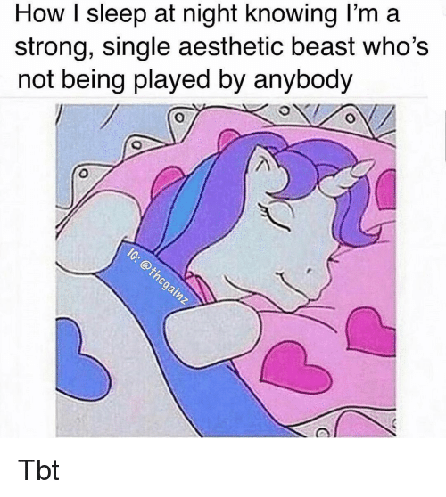 Memes, Tbt, and Aesthetic: How I sleep at night knowing l'm a  strong, single aesthetic beast who's  not being played by anybody Tbt