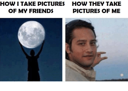 My Friends Pictures: HOW I TAKE PICTURES HOW THEY TAKE  OF MY FRIENDS  PICTURES OF ME