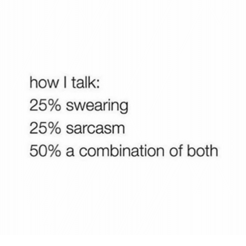Dank, Sarcasm, and 🤖: how I talk:  25% swearing  25% sarcasm  50% a combination of both