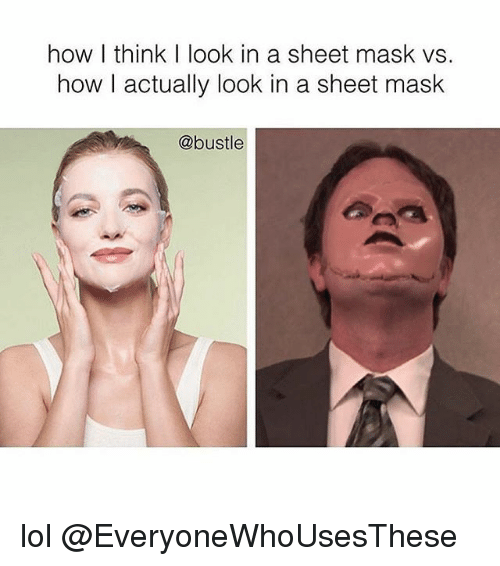 How I Think I Look: how I think I look in a sheet mask vs.  how I actually look in a sheet mask  @bustle lol @EveryoneWhoUsesThese