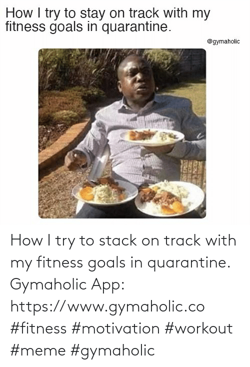 app: How I try to stack on track with my fitness goals in quarantine.  Gymaholic App: https://www.gymaholic.co  #fitness #motivation #workout #meme #gymaholic