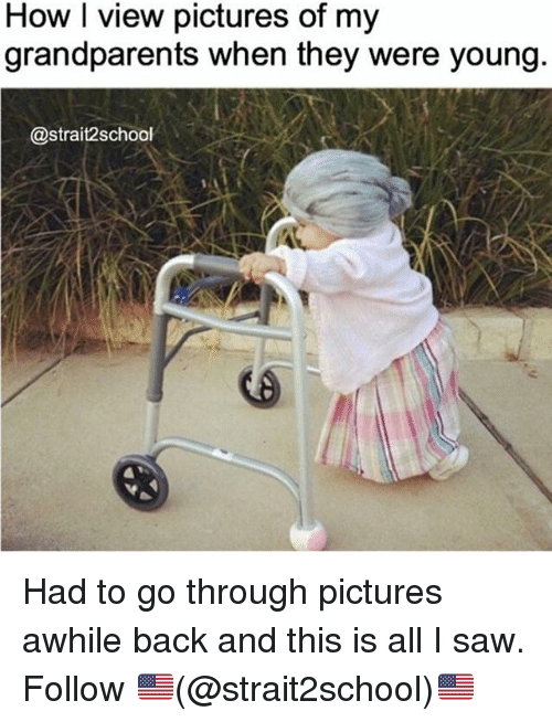 Memes, Saw, and Pictures: How I view pictures of my  grandparents when they were young  @strait2school Had to go through pictures awhile back and this is all I saw. Follow 🇺🇸(@strait2school)🇺🇸