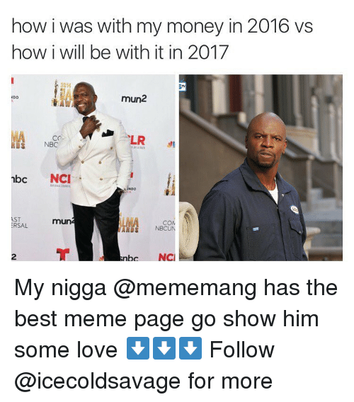 Dank, My Nigga, and Nbc: how i was with my money in 2016 vs  how i will be with it in 2017  mun2  NDO  LR  NBC  DS  nbc NCI  NDO  AST  mun  CON  ERSAL  NBCUN  NCI  nbc My nigga @mememang has the best meme page go show him some love ⬇️⬇️⬇️ Follow @icecoldsavage for more