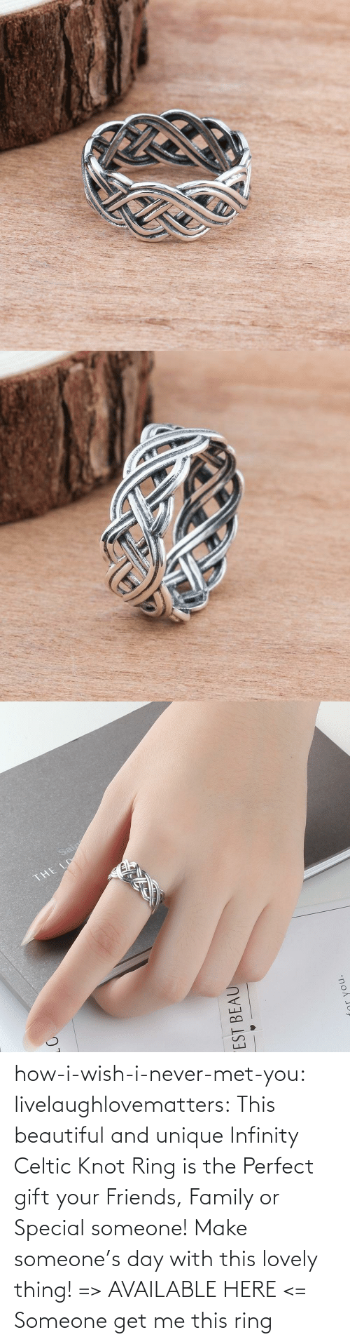 Knot: how-i-wish-i-never-met-you: livelaughlovematters:  This beautiful and unique Infinity Celtic Knot Ring is the Perfect gift your Friends, Family or Special someone! Make someone's day with this lovely thing! => AVAILABLE HERE <=    Someone get me this ring