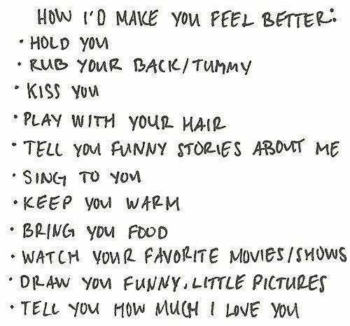 muh: How I'0 MAKE You PEEL BETER  HOLD You  Rue YOUR BACIK/TUMMY  KISS YUW  PLAY WITH YOUL HAIR  TELL YOM FUNNY STORIES ABOVT ME  SING TO YovM  KEEP you WARM  BRING YDu FOOD  WATCH VouR FAVOLITE MOVIES/SHOWS  DRAW Yov FUNNY, LITTLE PICTURES  TELL YOu H0w MuH I LOVE YOu