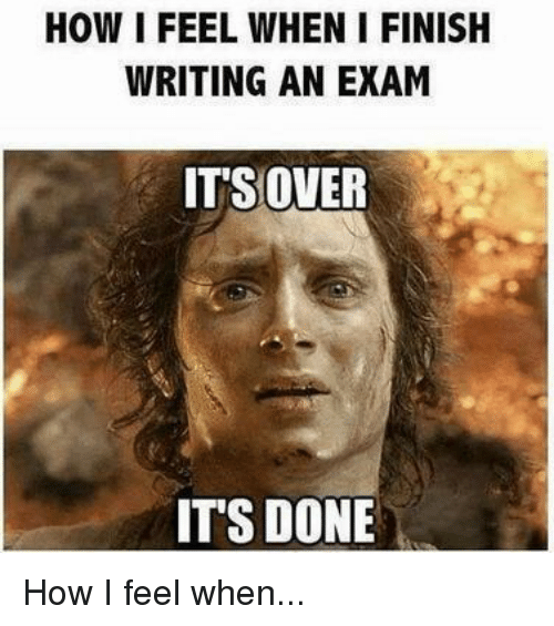 Memes, 🤖, and  Over It: HOW IFEEL WHEN I FINISH  WRITING AN EXAM  ITS OVER  ITS DONE How I feel when...