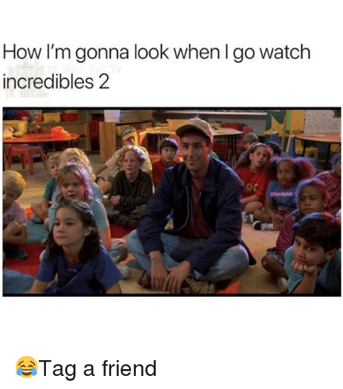Memes, Incredibles 2, and Watch: How I'm gonna look when I go watch  incredibles 2 😂Tag a friend