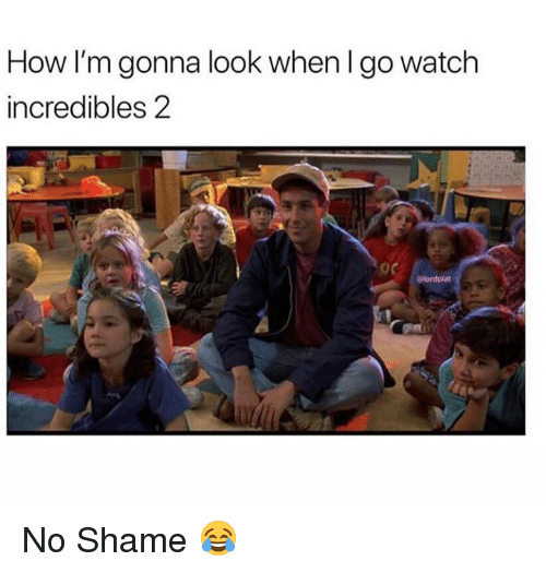 Dank, Incredibles 2, and Watch: How I'm gonna look when I go watch  incredibles 2 No Shame 😂