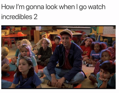 Dank, Incredibles 2, and Watch: How I'm gonna look when I go watch  incredibles 2  @lordplat