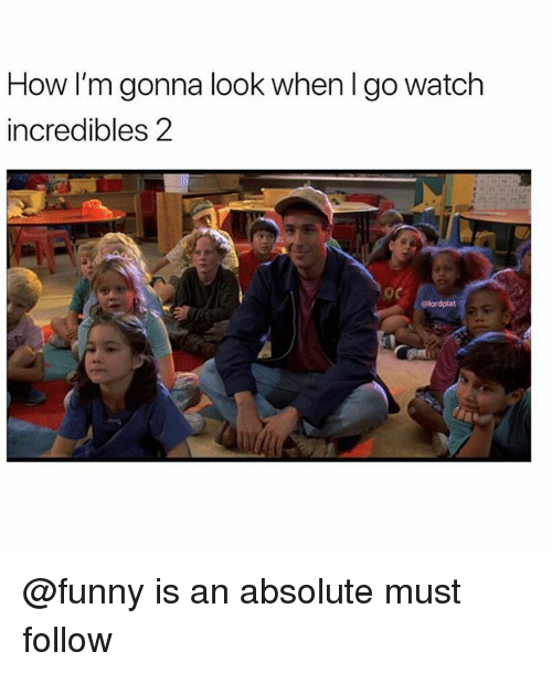 Funny, Memes, and Incredibles 2: How I'm gonna look when l go watch  incredibles 2 @funny is an absolute must follow