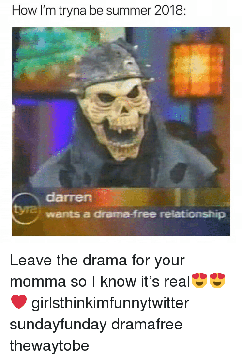 Your Momma: How I'm tryna be summer 2018:  darren  wants a drama-free relationship Leave the drama for your momma so I know it's real😍😍❤️ girlsthinkimfunnytwitter sundayfunday dramafree thewaytobe