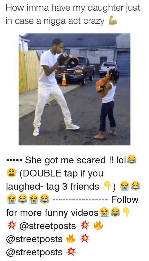 Dank Memes: How imma have my daughter just  in case a nigga act Crazy ••••• She got me scared !! lol😂😩 (DOUBLE tap if you laughed- tag 3 friends 👇) 😭😂😭😂😭😂 ----------------- Follow for more funny videos😭😂👇 💥 @streetposts 💥 🔥 @streetposts 🔥 💥 @streetposts 💥