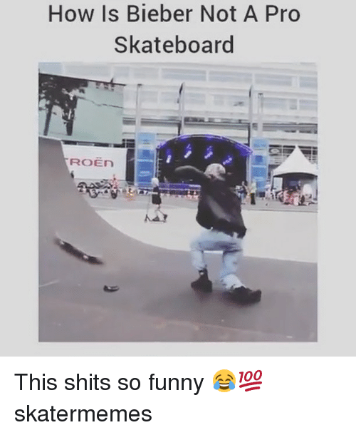 Funny, Skateboarding, and Skate: How Is Bieber Not A Pro  Skateboard  ROEn This shits so funny 😂💯 skatermemes