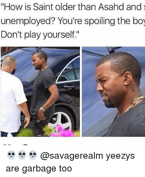 """Memes, Boy, and 🤖: """"How is Saint older than Asahd and  unemployed? You're spoiling the boy  Don't play yourself."""" 💀💀💀 @savagerealm yeezys are garbage too"""
