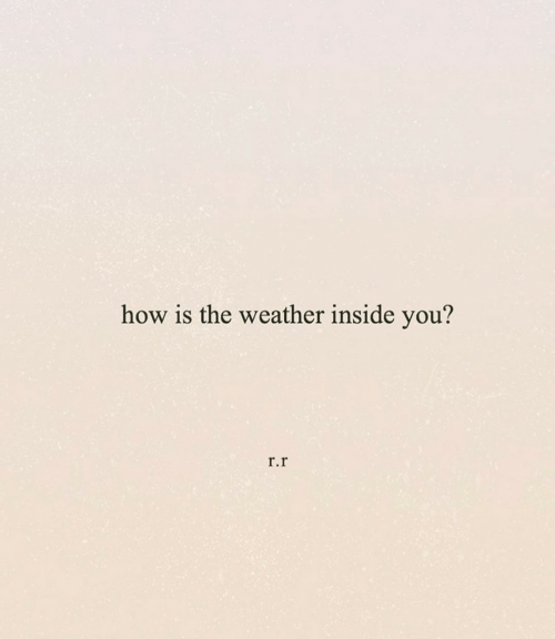 The Weather: how is the weather inside you?  r.r