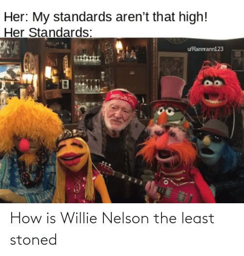 willie: How is Willie Nelson the least stoned
