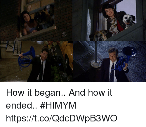 Memes, 🤖, and How: How it began..  And how it ended..  #HIMYM https://t.co/QdcDWpB3WO