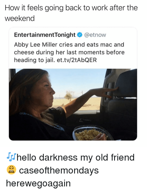 Darkness My Old Friend: How it feels going back to work after the  weekend  EntertainmentTonight @etnow  Abby Lee Miller cries and eats mac and  cheese during her last moments before  heading to jail. et.tv/2tAbQER 🎶hello darkness my old friend😩 caseofthemondays herewegoagain
