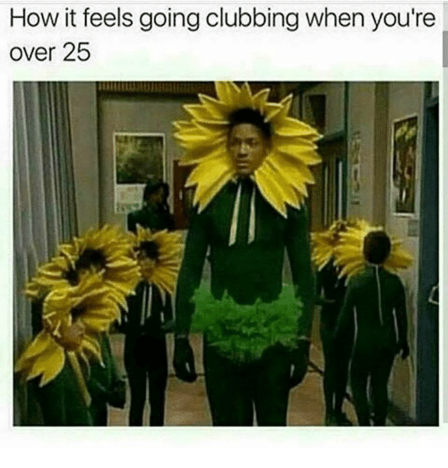 Clubbing: How it feels going clubbing when you're  over 25