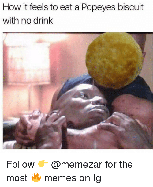 Memes, Popeyes, and 🤖: How it feels to eat a Popeyes biscuit  with no drink Follow 👉 @memezar for the most 🔥 memes on Ig