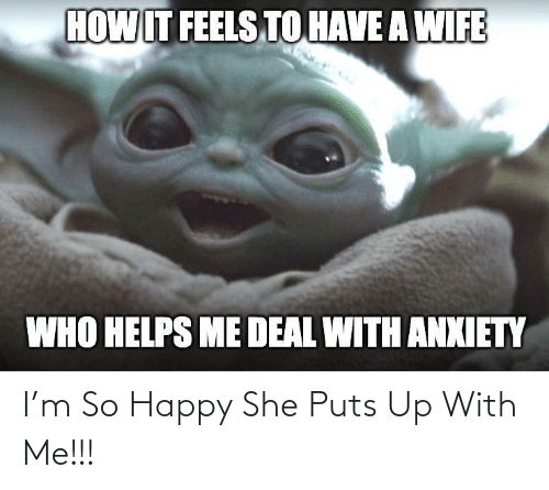 It Feels: HOW IT FEELS TO HAVE A WIFE  WHO HELPS ME DEAL WITH ANXIETY I'm So Happy She Puts Up With Me!!!