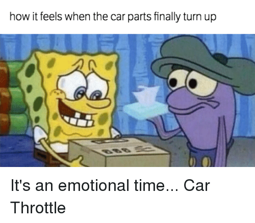 Turn up: how it feels when the carparts finally turn up It's an emotional time... Car Throttle