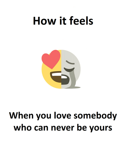 Love, Never, and How: How it feels  When you love somebody  who can never be yours