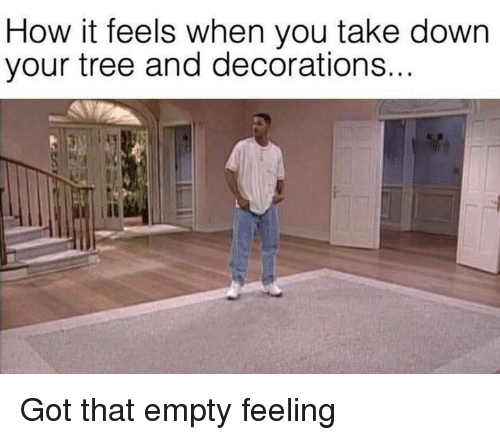 decorations: How it feels when you take down  your tree and decorations... Got that empty feeling