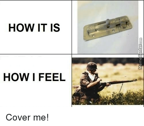 Cover Me: HOW IT IS  HOW I FEEL Cover me!