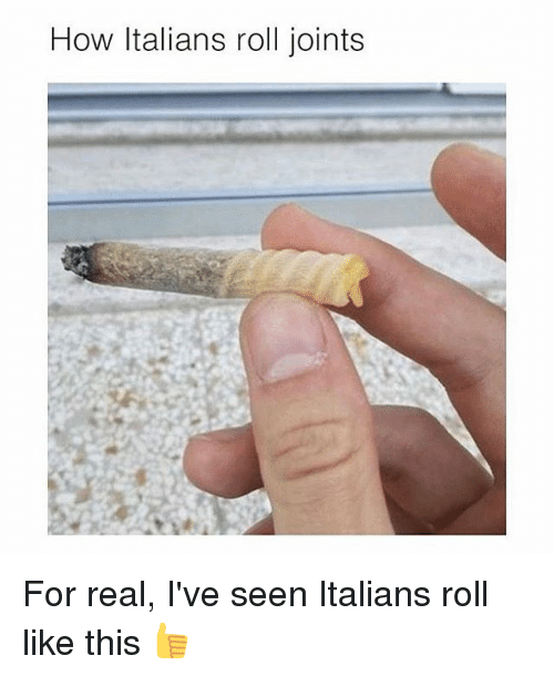 Memes, 🤖, and How: How Italians roll joints For real, I've seen Italians roll like this 👍