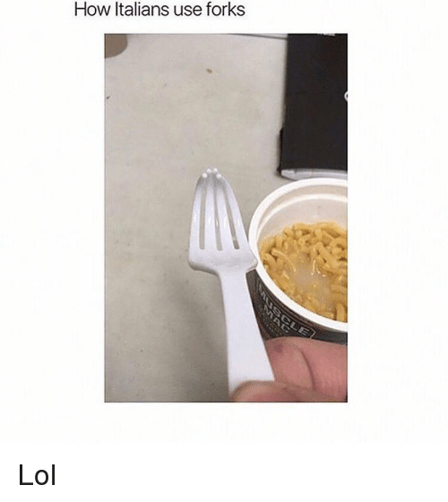 italians: How Italians use forks Lol