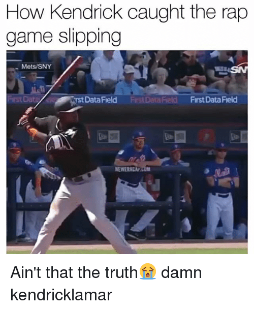aint that the truth: How Kendrick caught the the rap  game slipping  Mets/SNY  DataField  DataField First DataField  NEWERACAr Ain't that the truth😭 damn kendricklamar