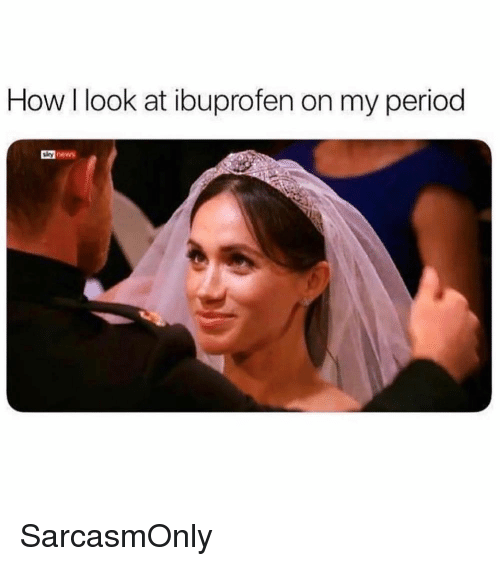 On My Period: How l look at ibuprofen on my period  y news SarcasmOnly