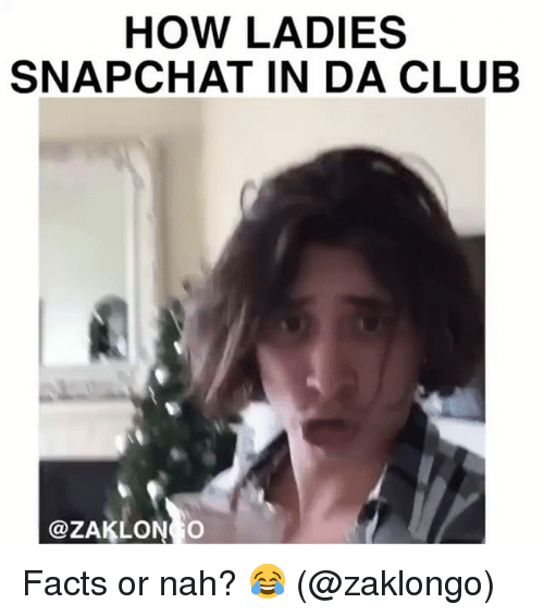 Club, Facts, and Memes: HOW LADIES  SNAPCHAT IN DA CLUB  @ZAKLONCO Facts or nah? 😂 (@zaklongo)