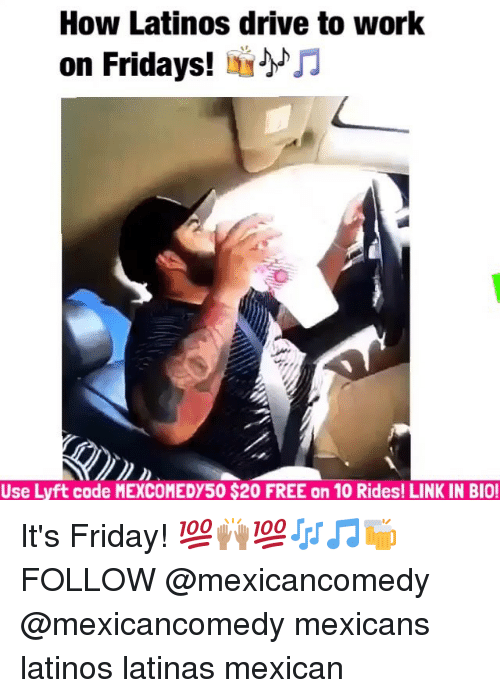 lyft code: How Latinos drive to work  on Fridays!  JJ  Use Lyft code MEXCOMEDY50 $20 FREE on 10 Rides! LINK IN BIO! It's Friday! 💯🙌🏽💯🎶🎵🍻 FOLLOW @mexicancomedy @mexicancomedy mexicans latinos latinas mexican
