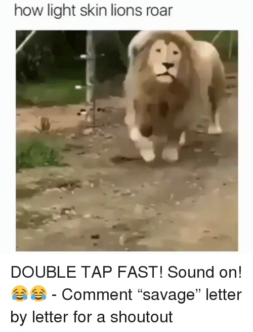 """Memes, Lions, and 🤖: how light skin lions roar DOUBLE TAP FAST! Sound on! 😂😂 - Comment """"savage"""" letter by letter for a shoutout"""